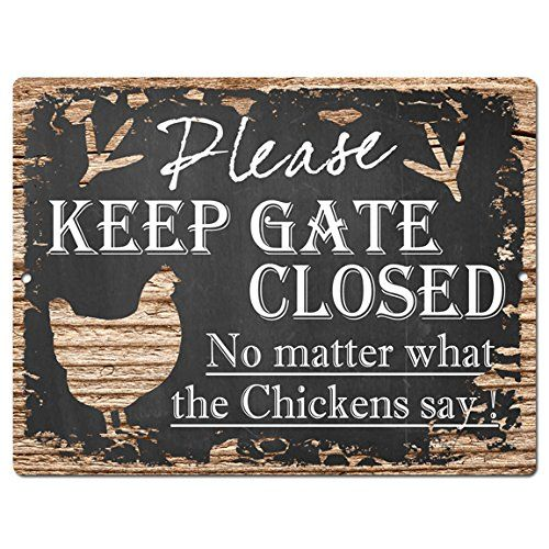 Please Keep Gate Closed no matter what the chickens say! Tin sign.