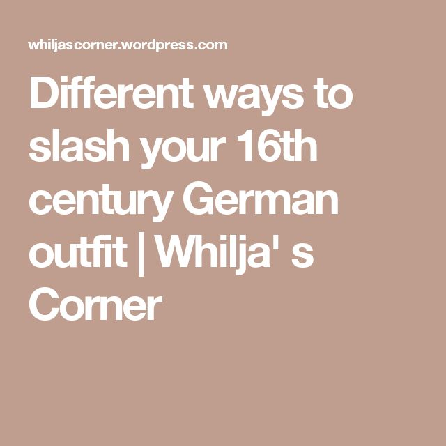 Different ways to slash your 16th century German outfit   Whilja' s Corner