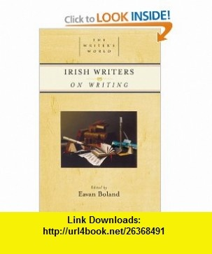 Irish Writers on Writing (The Writers World) (9781595340320) Eavan Boland , ISBN-10: 1595340327  , ISBN-13: 978-1595340320 ,  , tutorials , pdf , ebook , torrent , downloads , rapidshare , filesonic , hotfile , megaupload , fileserve