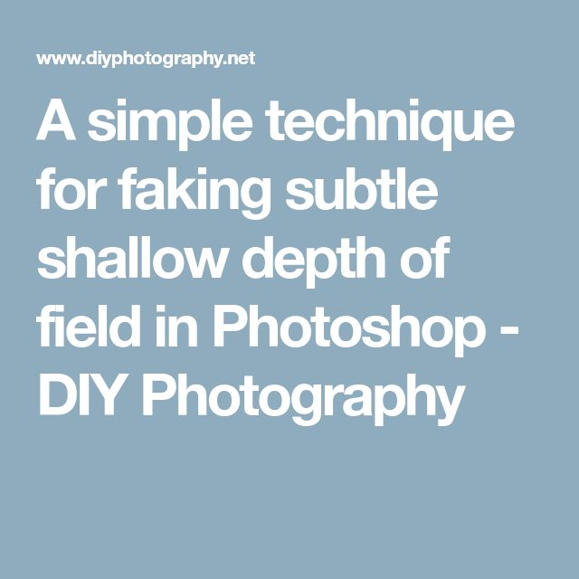 A simple technique for faking subtle shallow depth of field in Photoshop - DIY Photography