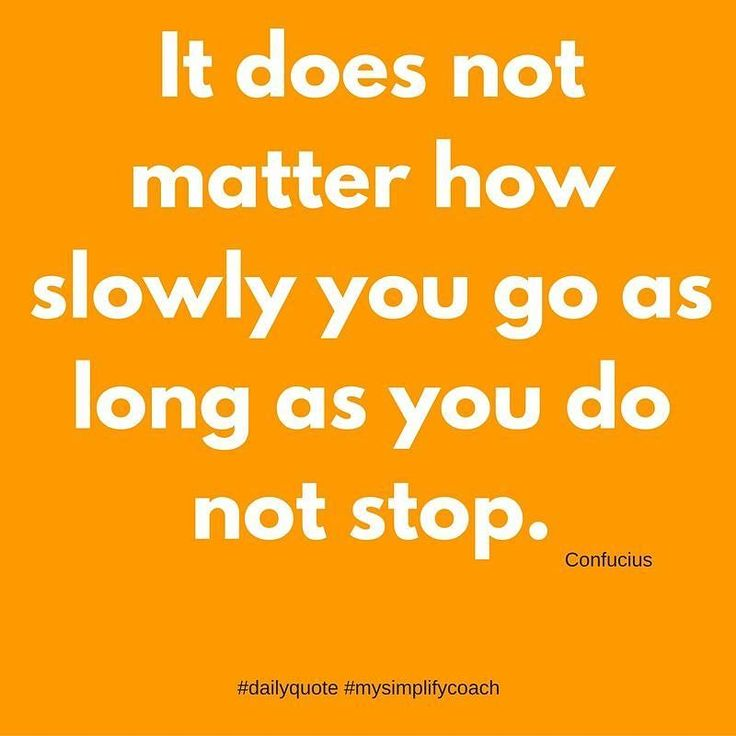 It does not matter how slowly you go as long as you do not stop. (Confucius) #quotes #mysimplifycoach #wisdomwednesday