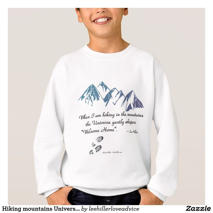 "#Hiking #mountains #Universe whispers Welcome Home #TShirt #Sweatshirt ""When I am hiking in the mountains the Universe gently whispers ""Welcome Home""."" ~ Lee Hiller #quotes   #hiker #trails #Outdoors #nature #hike https://www.zazzle.com/leehillerloveadvice/gifts?cg=196688338406691201"