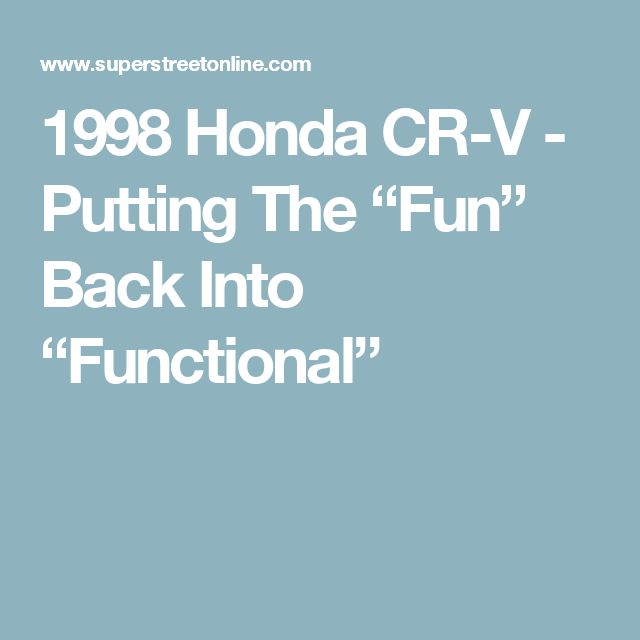 "1998 Honda CR-V - Putting The ""Fun"" Back Into ""Functional"""