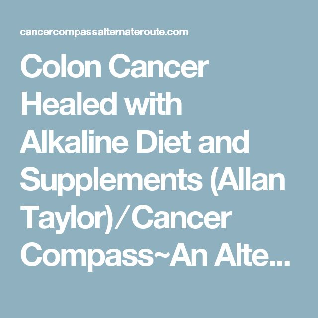 Colon Cancer Healed with Alkaline Diet and Supplements (Allan Taylor) ⁄ Cancer Compass~An Alternate Route