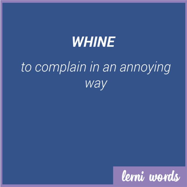 Meaning: WHINE - to complain in an annoying way - Lerni Words