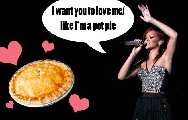 """I want you to love me / Like I'm a pot pie"" -Rihanna ""Only Girl In The World"" misheard lyrics...Girls Generation, Misheard Lyrics, Pot Pies"