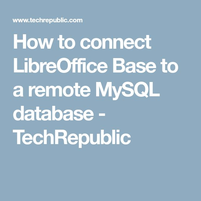 How to connect LibreOffice Base to a remote MySQL database - TechRepublic