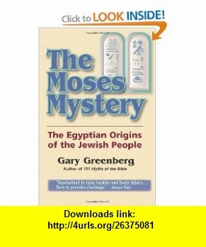 The Moses Mystery The Egyptian Origins of the Jewish People (9780981496603) Gary Greenberg , ISBN-10: 0981496601  , ISBN-13: 978-0981496603 ,  , tutorials , pdf , ebook , torrent , downloads , rapidshare , filesonic , hotfile , megaupload , fileserve