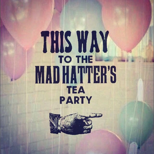 This way to the Mad hatter's TEA party