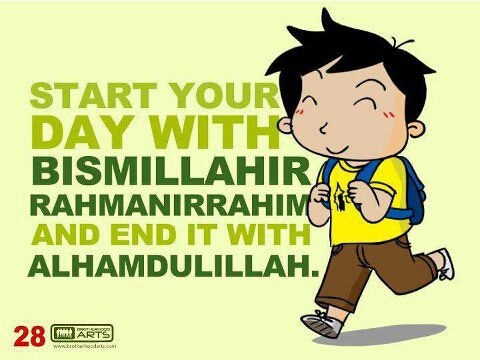 Start the day remembering God and end it with thanks to God. [Bismillah ir Rahman ir Rahim means: In the name of God, the most Gracious, and the most Merciful. Alhamdulillah means: literal meaning 'Praise be to God' but is used to give thanks to God for blessings] :)