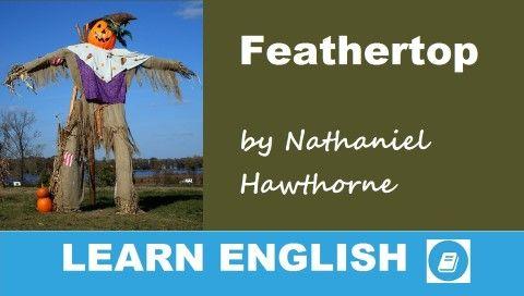 Rövid történet angolul. Feathertop by Nathaniel Hawthorne. Angol nyelvtanulók számára adaptált változat. A szöveget egyszerre olvashatod és hallgathatod meg.