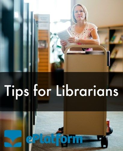 Tips for Librarians: Whether you're taking over as a new librarian of an existing library or you are a brand new librarian, these tips for librarians will make your transition easier. Libraries have come along way in the last few years. You want to make sure that your library remains relevant. ePlatform.