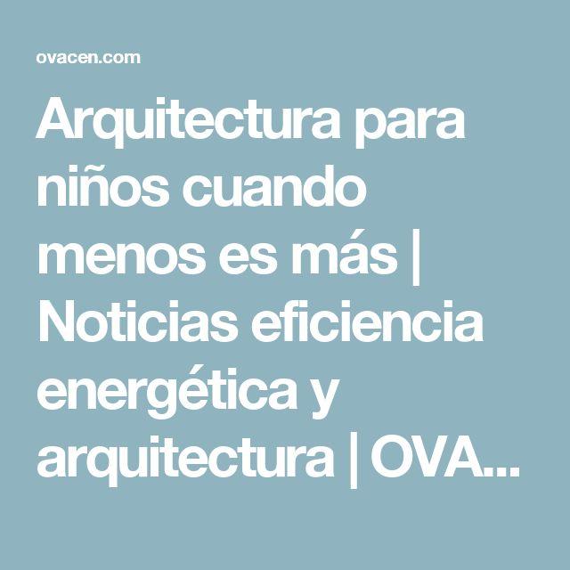 Arquitectura para niños cuando menos es más | Noticias eficiencia energética y arquitectura | OVACEN