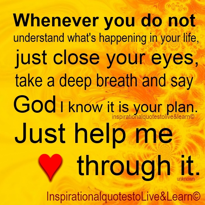 Whenever You Do Not Understand Whats Happening In Your Life Just Close Eyes Inspirational MessageGod Inspiring QuotesTattoo QuotesBible