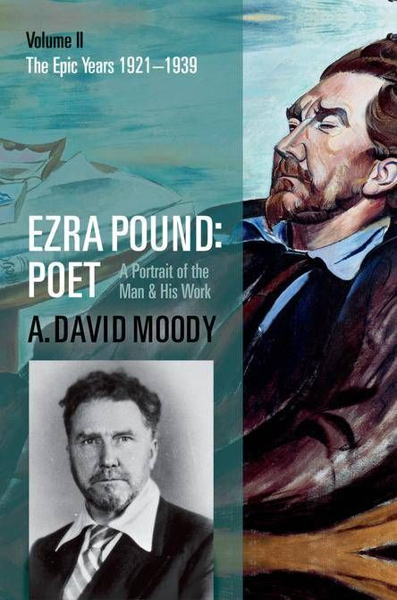'Ezra Pound: Poet Volume II: The Epic Years 1921-1939),' by A. David Moody: The story of one of poetry's most revolutionary voices continues.