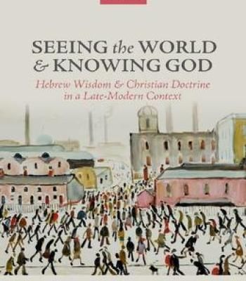 Seeing The World And Knowing God: Hebrew Wisdom And Christian Doctrine In A Late-Modern Context PDF