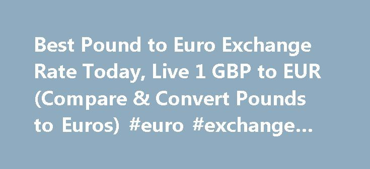 Best Pound to Euro Exchange Rate Today, Live 1 GBP to EUR (Compare & Convert Pounds to Euros) #euro #exchange #rate http://currency.nef2.com/best-pound-to-euro-exchange-rate-today-live-1-gbp-to-eur-compare-convert-pounds-to-euros-euro-exchange-rate/  #euro rate # Best Pound to Euro Exchange Rate (GBP/EUR) Today FREE over £700£5 Under £700 The tourist exchange rates were valid at Friday 28th of October 2016 08:37:56 AM, however, please check with relevant currency exchange broker for live…