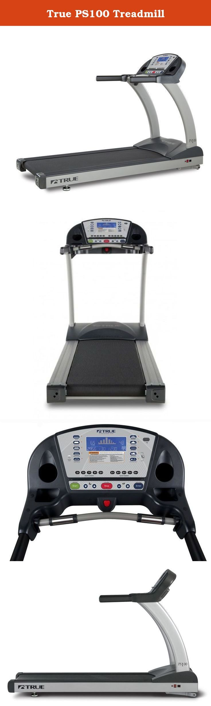 True PS100 Treadmill. TRUE FITNESS PS100 TREADMILL The TRUE PS100 offers affordable quality for your home fitness needs. Manufactured with commercial-grade materials and the finest components, the PS 100 is built for extreme durability. Coupled with a great warranty and service plan, you know that your treadmill will stand up to years of heavy use. The PS100 offers one of the largest running surfaces in the industry. In addition, the TRUE Soft System ensures the most orthopedically…