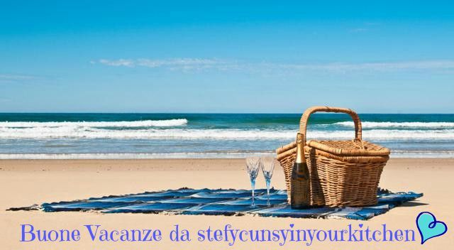 ***stefycunsyinyourkitchen***: Buone vacanze - stacco tutto