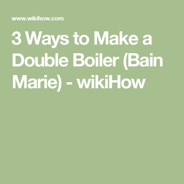 3 Ways to Make a Double Boiler (Bain Marie) - wikiHow
