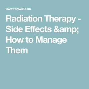 Radiation Therapy - Side Effects & How to Manage Them