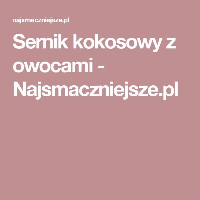 Sernik kokosowy z owocami - Najsmaczniejsze.pl
