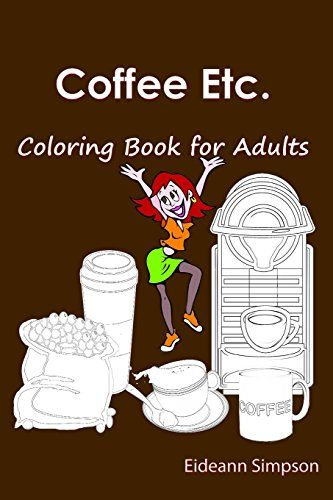 Coffee Etc Coloring Book For Adults By Eideann Simpson