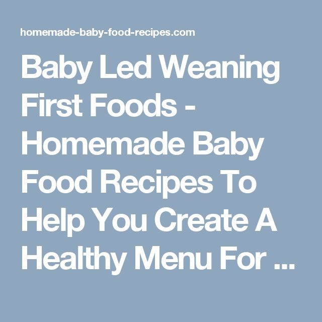 Baby Led Weaning First Foods - Homemade Baby Food Recipes To Help You Create A Healthy Menu For YOUR Baby