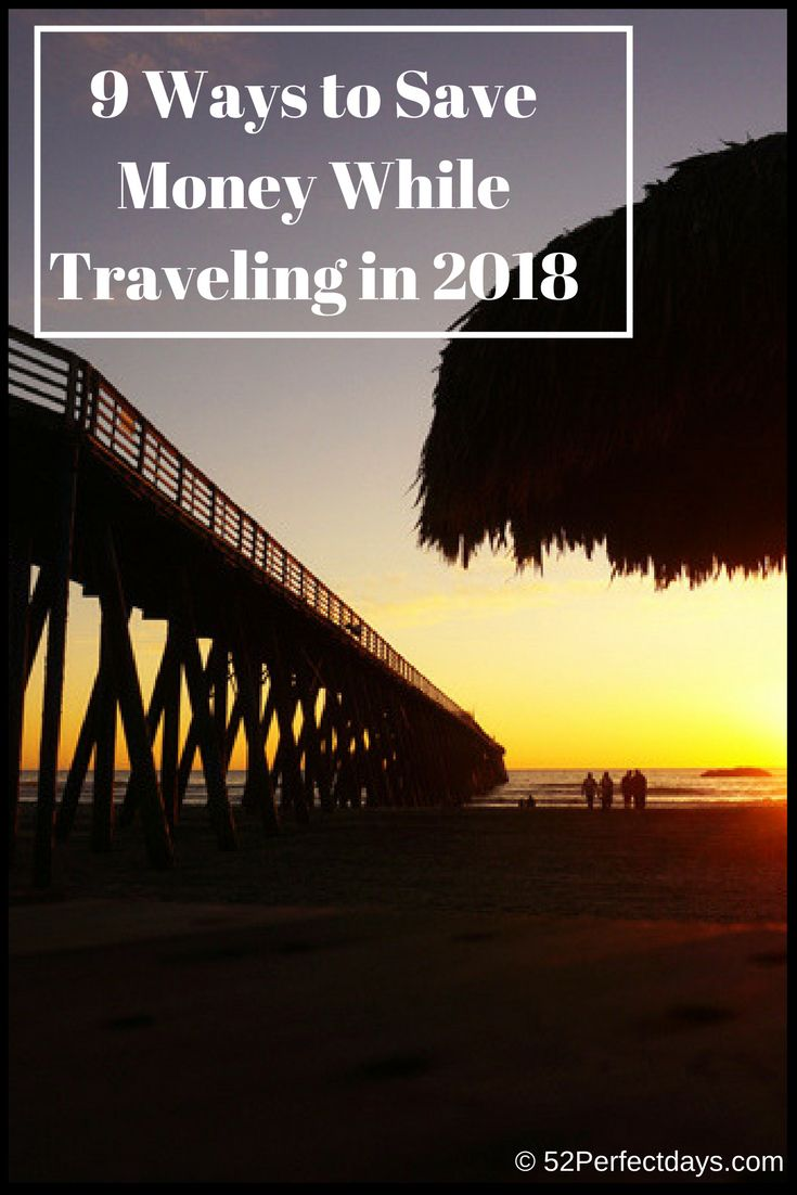 Advice on saving money when you travel including airfare, food, activities, accommodation: 9 Ways to Save Money While Traveling in 2018. via @52perfectdays