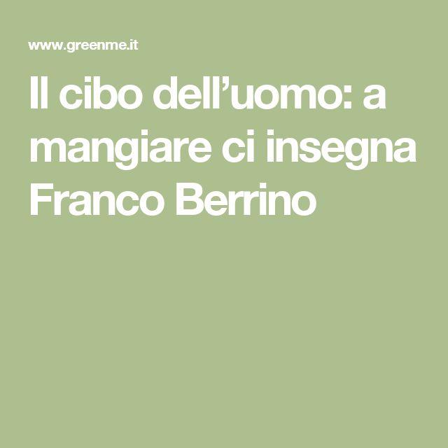 Il cibo dell'uomo: a mangiare ci insegna Franco Berrino