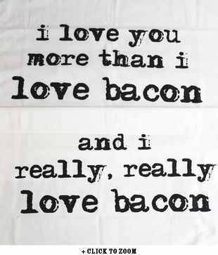 I Love You More Than I Love Bacon Pillow Cases. BilderWeisheitenValentinstag LiebeSchinkenspeckRomanzeHumorRezeptZitate