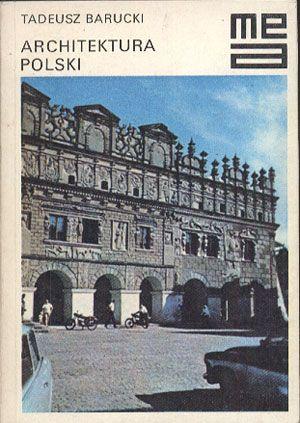 Architektura Polski, Tadeusz Barucki, Arkady, 1985, http://www.antykwariat.nepo.pl/architektura-polski-tadeusz-barucki-p-14157.html