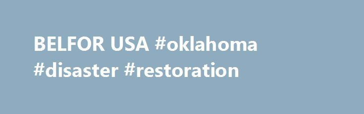 BELFOR USA #oklahoma #disaster #restoration http://vps.remmont.com/belfor-usa-oklahoma-disaster-restoration/  # BELFOR USA  RESTORING MORE THAN PROPERTY Flooding. Fires. Windstorms. Hundreds of thousands of clients rely on BELFOR Property Restoration each year to rebuild their lives, homes, and businesses. We re Restoring More Than Property. With BELFOR specialists in every major metropolitan area in the USA ready to respond 24/7/365, we provide the fastest,