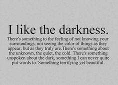 I like the darkness.