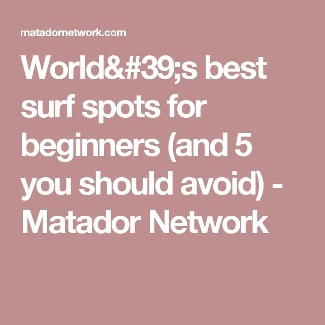 World's best surf spots for beginners (and 5 you should avoid) - Matador Network