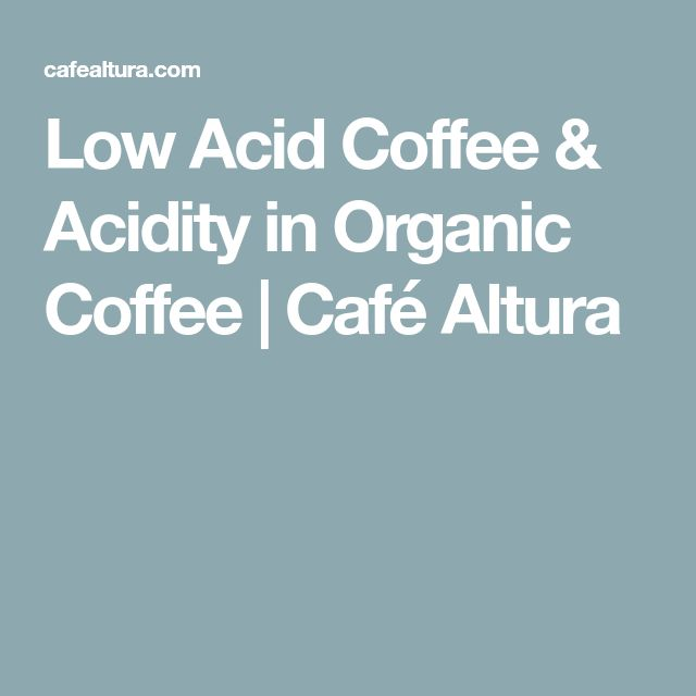 Low Acid Coffee & Acidity in Organic Coffee   Café Altura