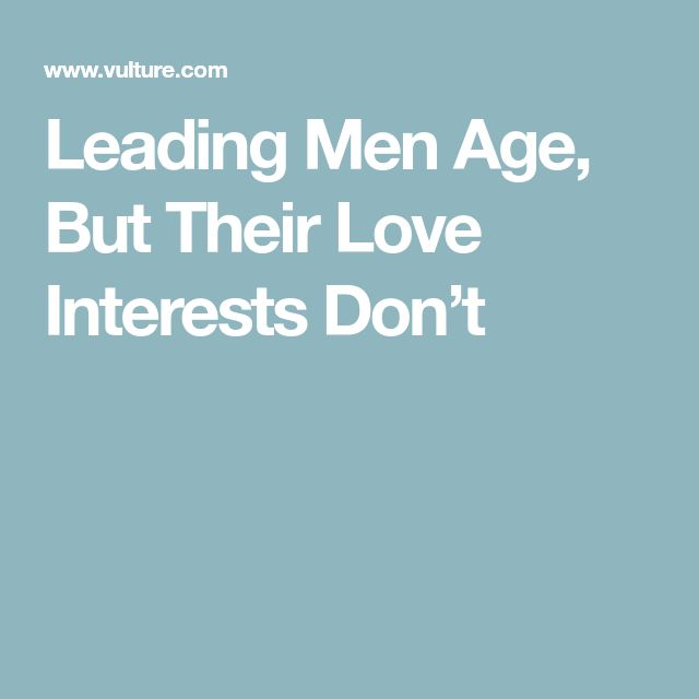 Leading Men Age, But Their Love Interests Don't