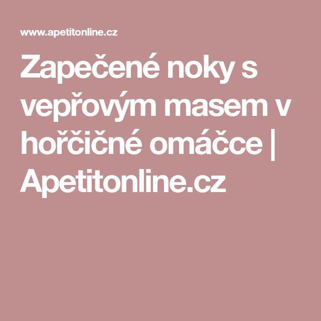 Zapečené noky s vepřovým masem v hořčičné omáčce | Apetitonline.cz