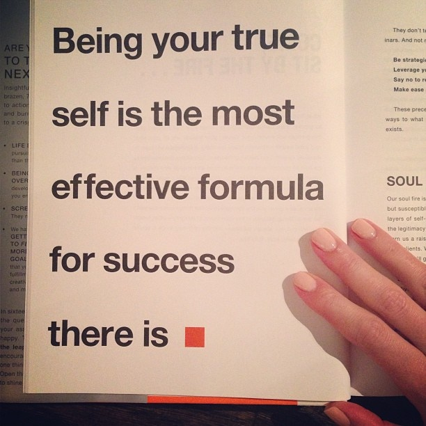 Being your true self is the most effective formula for success there is. The Desire Map. Danielle de Laporte.