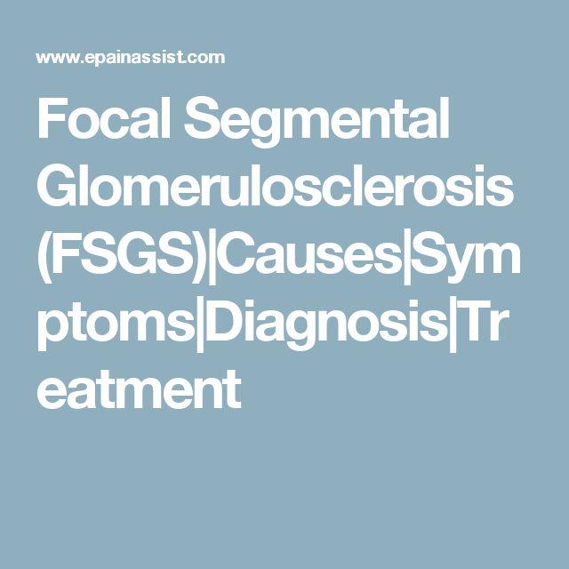 Focal Segmental Glomerulosclerosis (FSGS)|Causes|Symptoms|Diagnosis|Treatment