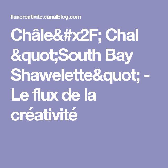 """Châle/ Chal """"South Bay Shawelette"""" - Le flux de la créativité"""