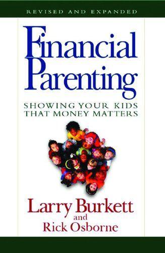Financial Parenting: Showing Your Kids That Money Matters: Larry Burkett, Rick Osborne: 9780802430854: Amazon.com: Books