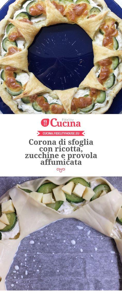 Corona di sfoglia con ricotta, zucchine e provola affumicata della nostra utente Giada. Unisciti alla nostra Community ed invia le tue ricette!