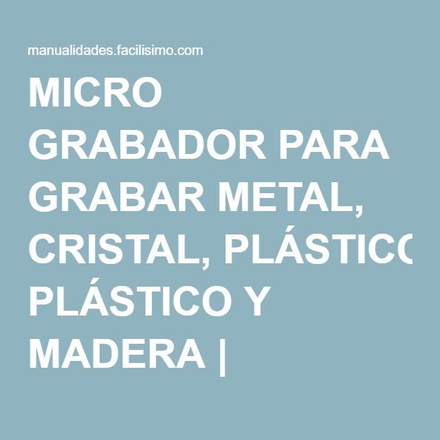 MICRO GRABADOR PARA GRABAR METAL, CRISTAL, PLÁSTICO Y MADERA | Manualidades