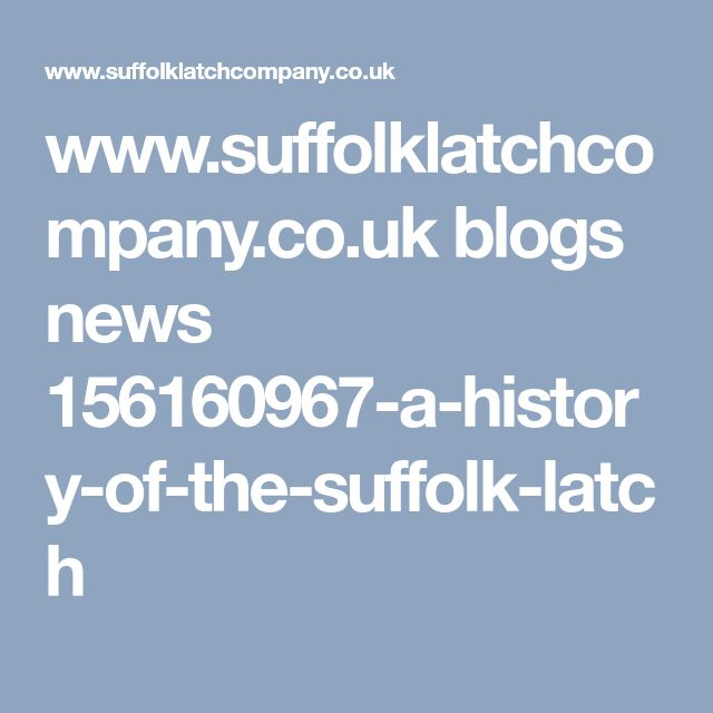 www.suffolklatchcompany.co.uk blogs news 156160967-a-history-of-the-suffolk-latch