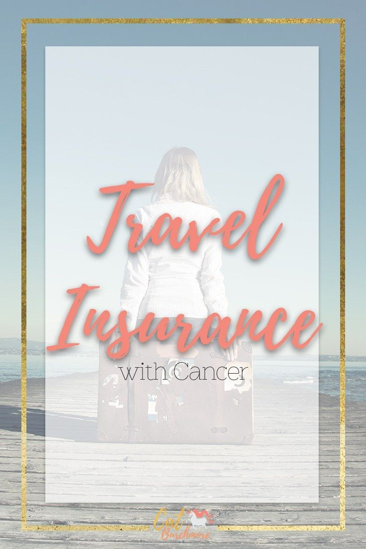 Travel Insurance with Cancer | Living with Cancer | Cancer | Travel | Chronic Illness | Chronic Fatigue