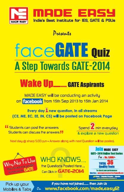 MADE EASY will be conducting an activity on facebook from 15th Sep 2013 to 15th Jan 2014. Everyday 1 new question, in all streams (CE, ME, EC, IN, CS) will be posted on facebook page.