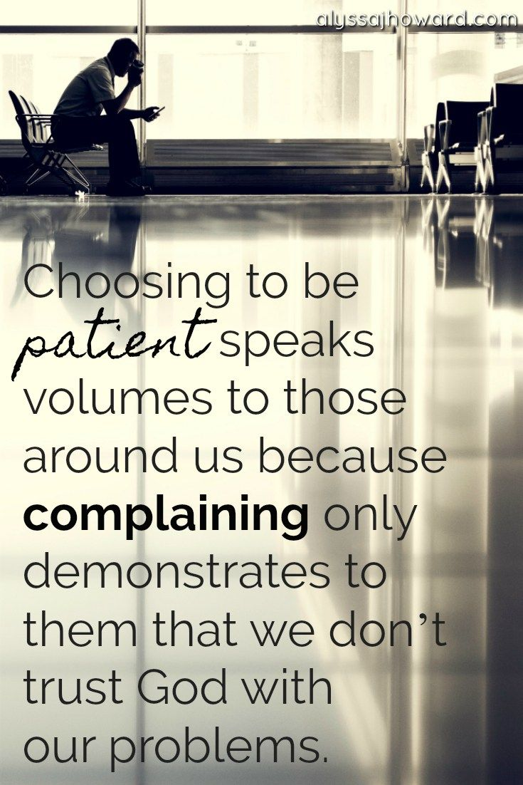 Choosing patience not only builds our faith, but it also speaks volumes to those around us. Complaining only demonstrates to others a lack of trust in God. #patience #complaining #quote