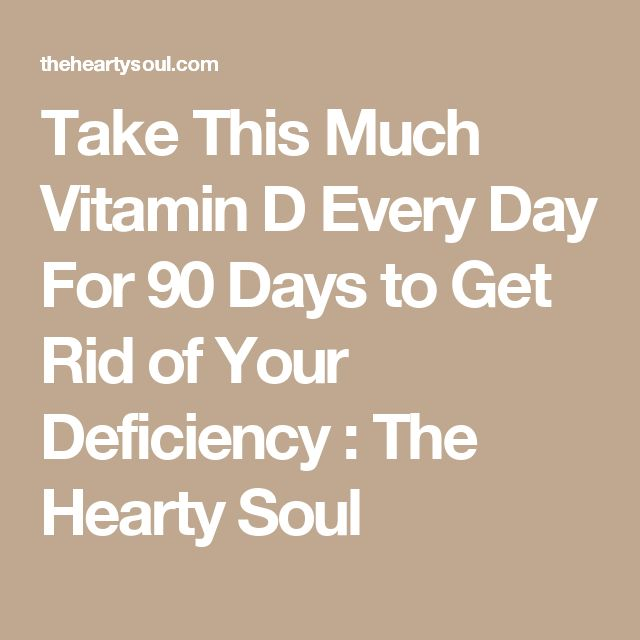Take This Much Vitamin D Every Day For 90 Days to Get Rid of Your Deficiency : The Hearty Soul