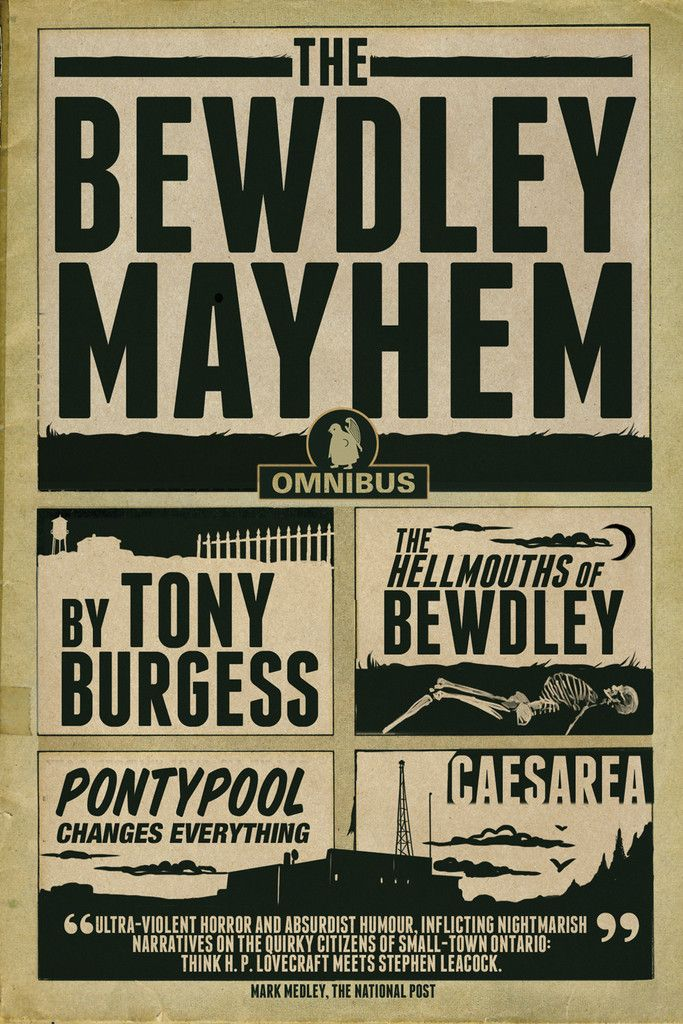 The Bewdley Mayhem: The Hellmouths of Bewdley, Pontypool Changes Everything, and Caesarea by Tony Burgess, ECW Press — Three celebrated books - all of which harbour a twisted ambition to physically alter your imagination - together for the first time.